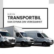 Vikten av en transportbil för din verksamhet